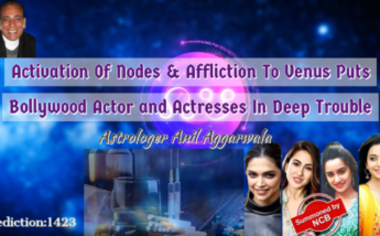 Activation Of Nodes & Affliction To Venus Puts Bollywood Actor and Actresses In Deep Trouble Astrologer Anil Aggarwala