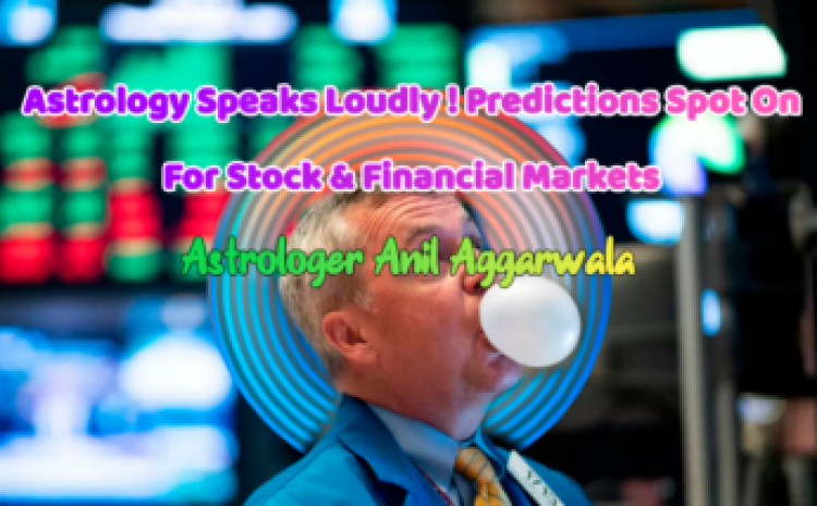 Astrology Speaks Loudly ! Predictions Spot On For Stock & Financial Markets Astrologer Anil Aggarwala
