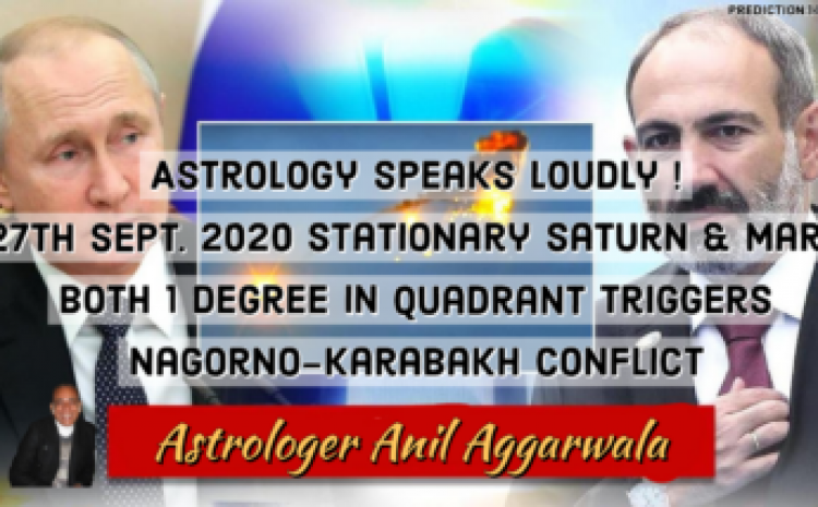 Astrology Speaks Loudly ! 27th Sept. 2020 Stationary Saturn & Mars Both 1 Degree In Quadrant Triggers Nagorno-Karabakh Conflict Astrologer Anil Aggarwala