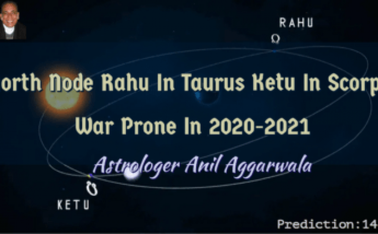 North Node Rahu In Taurus Ketu In Scorpio War Prone In 2020-2021 Astrologer Anil Aggarwala