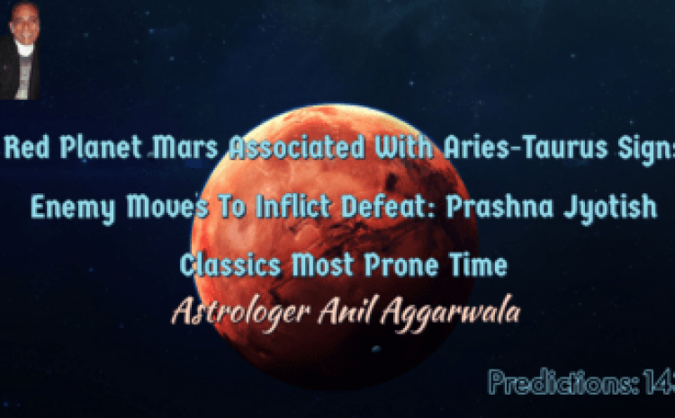 Red Planet Mars Associated With Aries-Taurus Signs Enemy Moves To Inflict Defeat: Prashna Jyotish Classics Most Prone Time Astrologer Anil Aggarwala