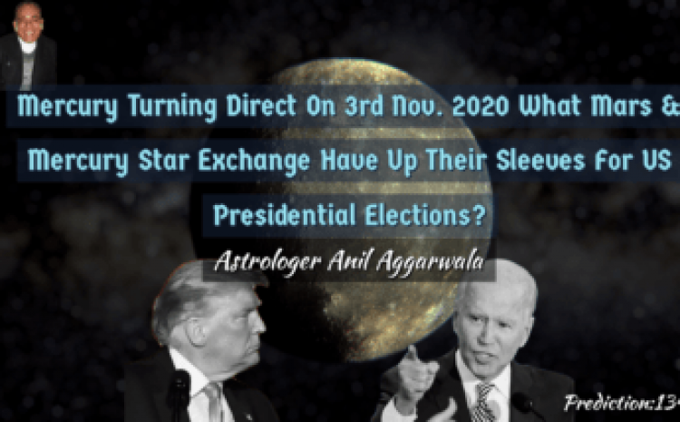 Mercury Turning Direct On 3rd Nov. 2020 What Mars & Mercury Star Exchange Have Up Their Sleeves For US Presidential Elections? Astrologer Anil Aggarwala