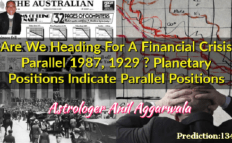 Are We Heading For A Financial Crisis Parallel 1987, 1929 ? Planetary Positions Indicate Parallel Positions Astrologer Anil Aggarwala