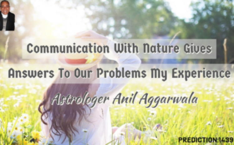Communication With Nature Gives Answers To Our Problems My Experience Astrologer Anil Aggarwala