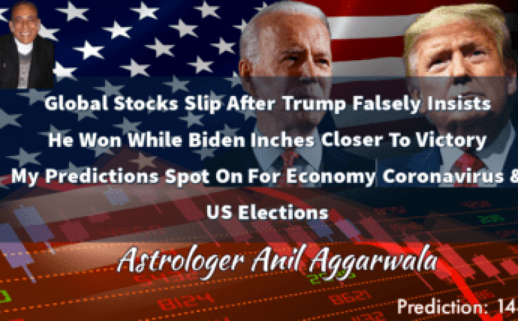 Global Stocks Slip After Trump Falsely Insists He Won While Biden Inches Closer To Victory My Predictions Spot On For Economy Coronavirus & US Elections Astrologer Anil Aggarwala