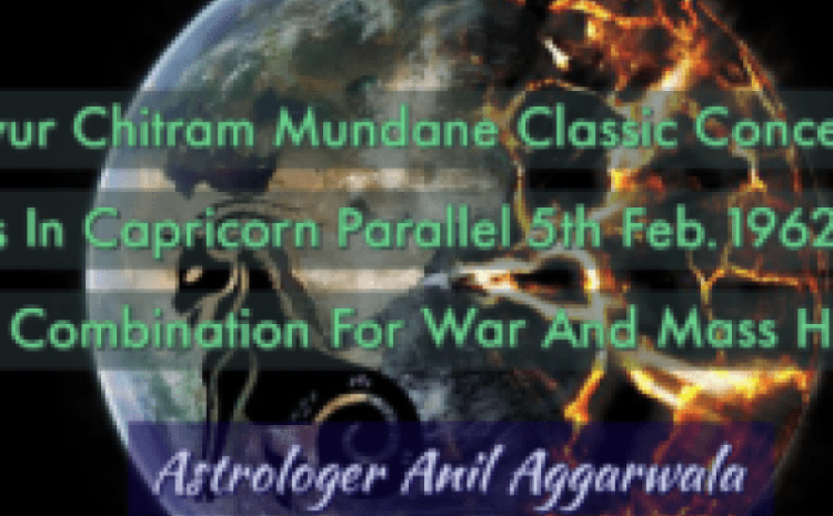 Reproducing My Article As Per Myur Chitram Mundane Classic Concentration Of 6 Planets In Capricorn Parallel 5th Feb.1962 7 Planets Classical Combination For War And Mass Happenings Astrologer Anil Aggarwala