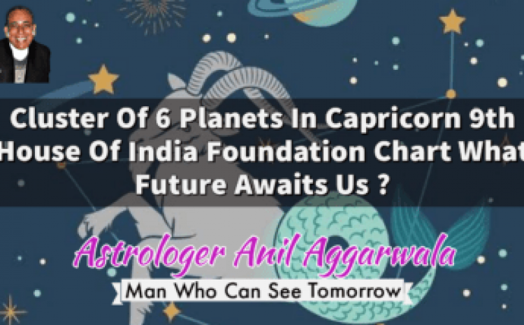 Cluster Of 6 Planets In Capricorn 9th House Of India Foundation Chart What Future Awaits Us ?Astrologer Anil Aggarwala