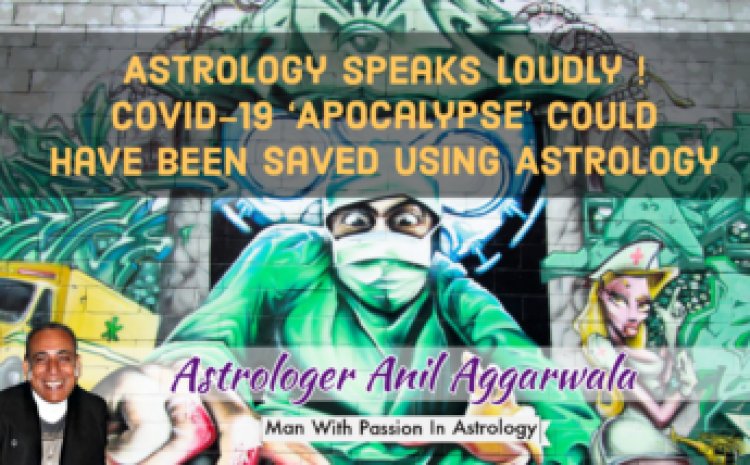 Astrology Speaks Loudly ! Covid-19 'Apocalypse' Could Have Been Saved Using Astrology Astrologer Anil Aggarwala