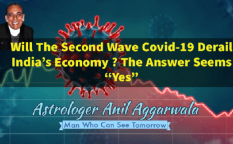 Will The Second Wave Covid-19 Derail India's Economy ? Yes To Certain Extent Astrologer Anil Aggarwala