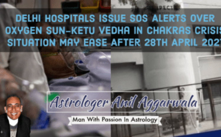 Delhi Hospitals Issue SOS Alerts Over Oxygen Sun-Ketu Vedha In Chakras Crisis Situation May Ease After 28th April 2021 Astrologer Anil Aggarwala