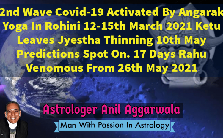 2nd Wave Covid-19 Activated By Angarak Yoga In Rohini 12-15th March 2021 Ketu Leaves Jyestha Thinning 10th May Predictions Spot On. 17 Days Rahu Venomous From 26th May 2021