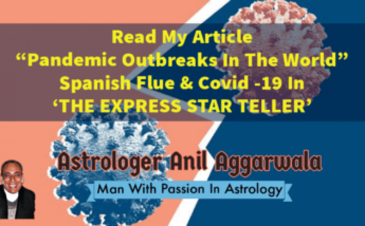 """Read My Article """"Pandemic Outbreaks In The World"""" Spanish Flue & Covid -19 In 'THE EXPRESS STAR TELLER'"""