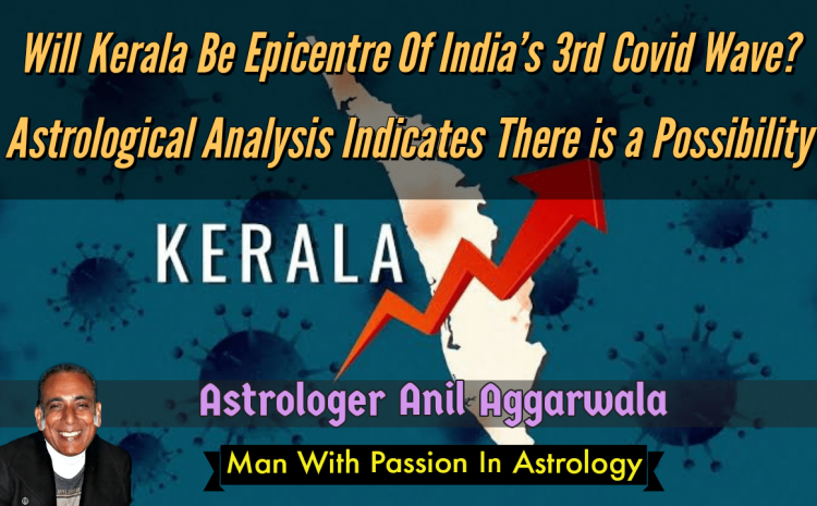 Will Kerala Be Epicentre Of India's 3rd Covid Wave? Astrological Analysis Indicates There Is A Possibility