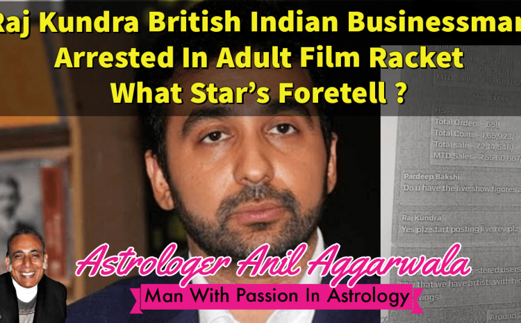 Raj Kundra British Indian Businessman Arrested In Adult Film Racket What Star's Foretell ?